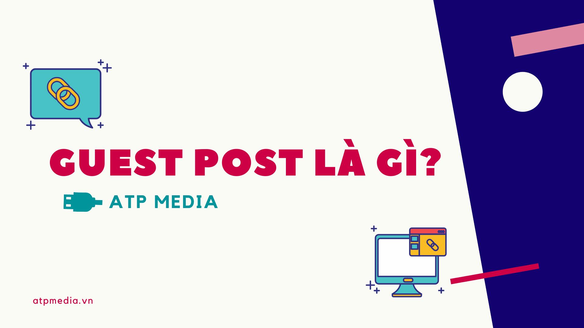 Guest Post là gì? Tất tần tật kiến thức Guest Post 2020 - ATP Software