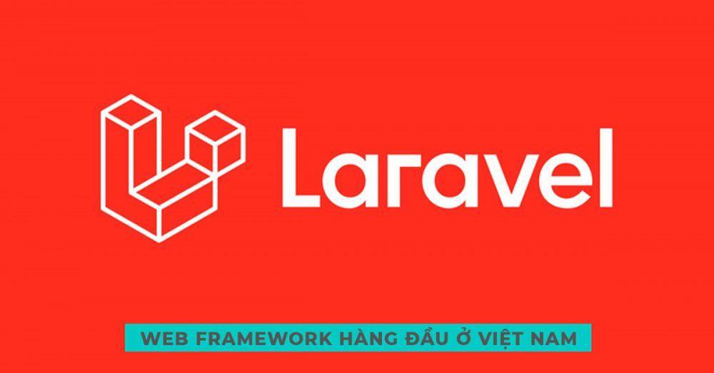Web Frarmework hàng đầu ở Việt Nam – Laravel