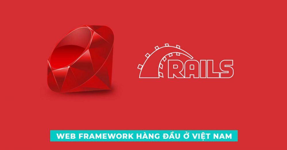 Web Frarmework hàng đầu ở Việt Nam - Ruby on Rails